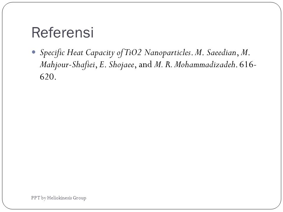 Referensi Specific Heat Capacity of TiO2 Nanoparticles. M. Saeedian, M. Mahjour-Shafiei, E. Shojaee, and M. R. Mohammadizadeh. 616- 620.