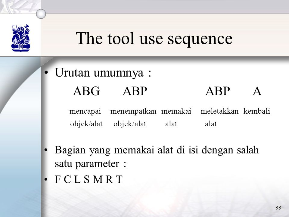 The tool use sequence Urutan umumnya : ABG ABP ABP A