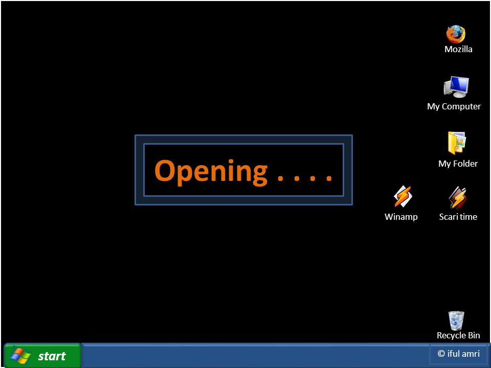 Opening . . . . start Mozilla My Computer My Folder Winamp Scari time
