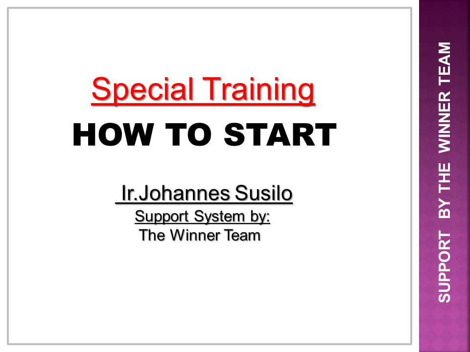 Special Training HOW TO START Ir.Johannes Susilo