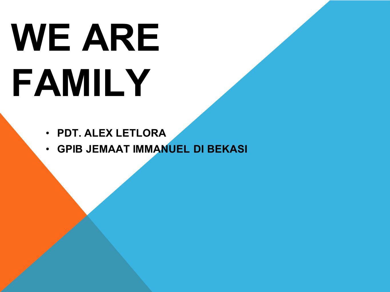 WE ARE FAMILY PDT. ALEX LETLORA GPIB JEMAAT IMMANUEL DI BEKASI