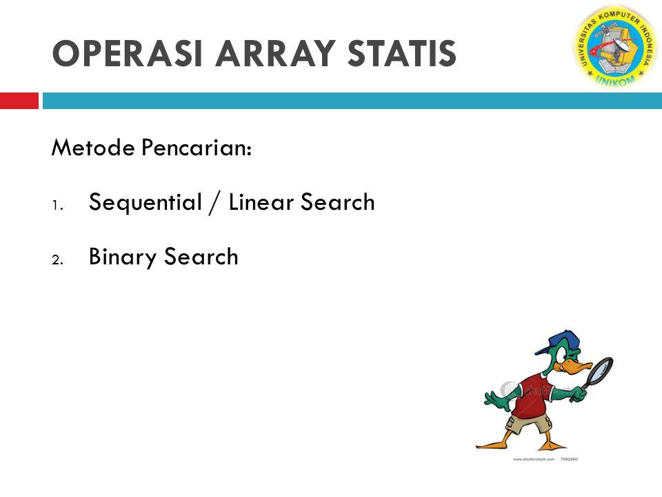 OPERASI ARRAY STATIS Metode Pencarian: Sequential / Linear Search
