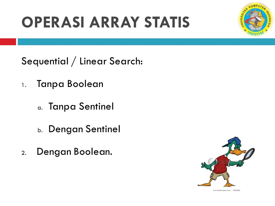 OPERASI ARRAY STATIS Sequential / Linear Search: Tanpa Boolean