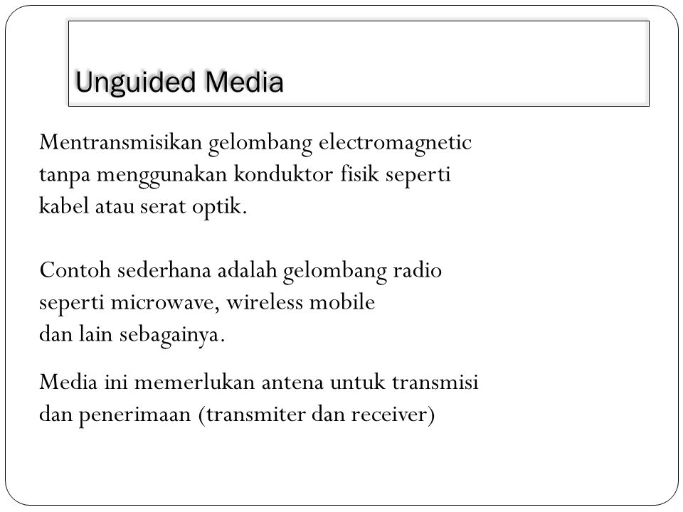 Unguided Media Mentransmisikan gelombang electromagnetic