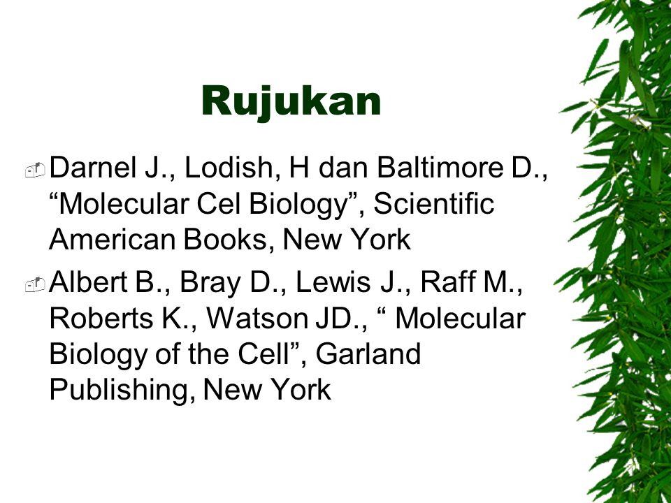Rujukan Darnel J., Lodish, H dan Baltimore D., Molecular Cel Biology , Scientific American Books, New York.