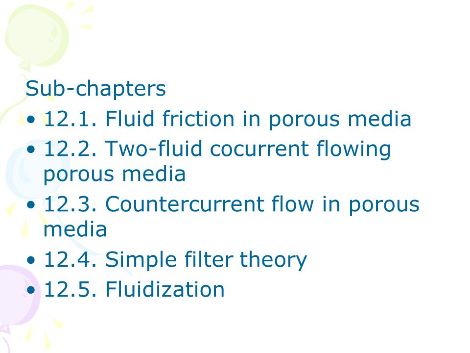 Sub-chapters 12.1. Fluid friction in porous media. 12.2. Two-fluid cocurrent flowing porous media.
