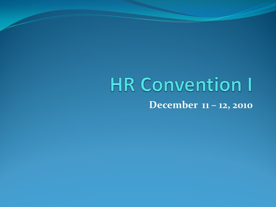 HR Convention I December 11 – 12, 2010