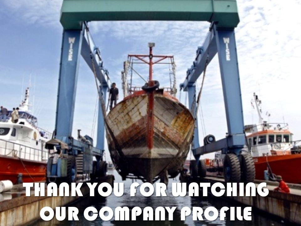 THANK YOU FOR WATCHING OUR COMPANY PROFILE