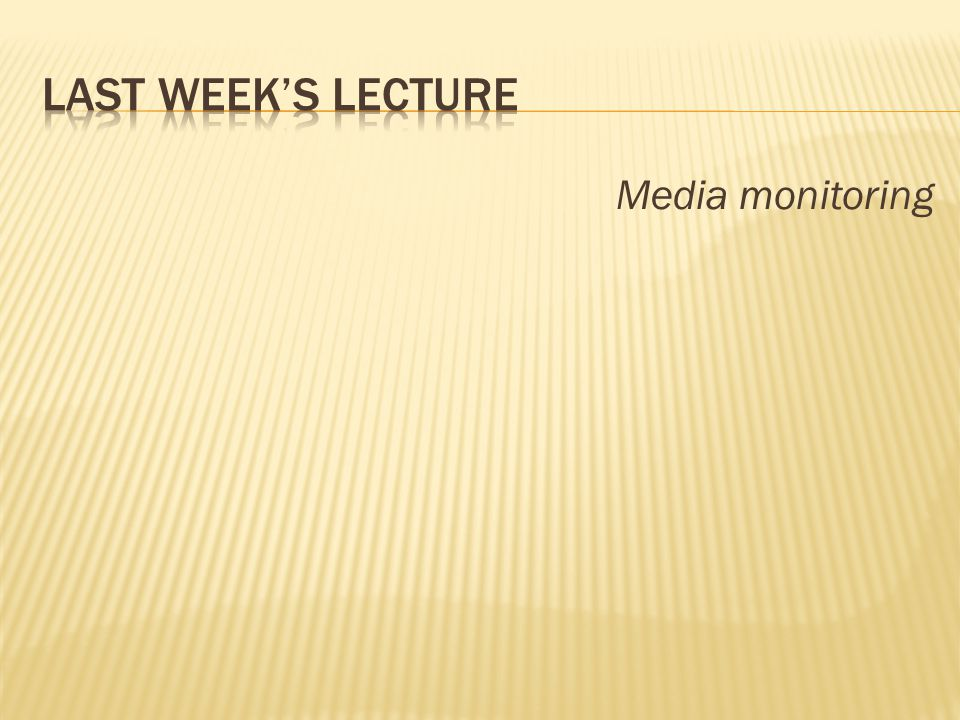 Last week's lecture Media monitoring