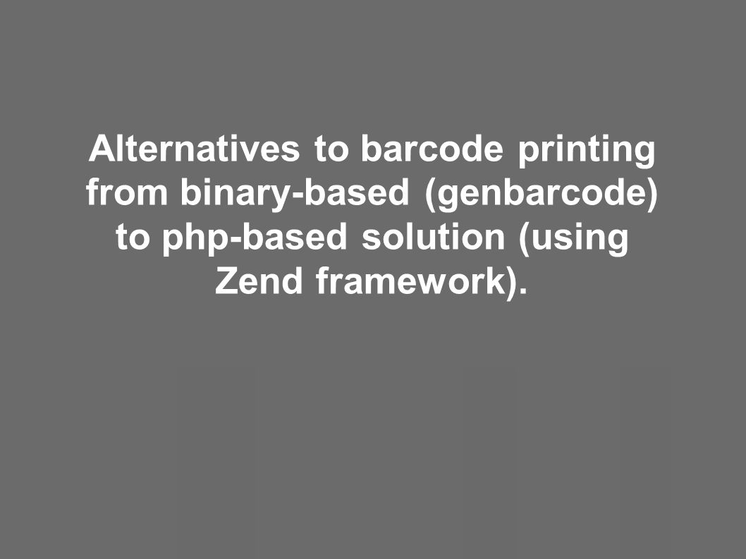 Alternatives to barcode printing from binary-based (genbarcode) to php-based solution (using Zend framework).