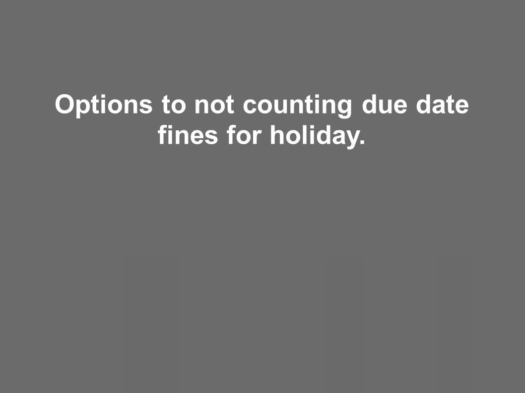 Options to not counting due date fines for holiday.