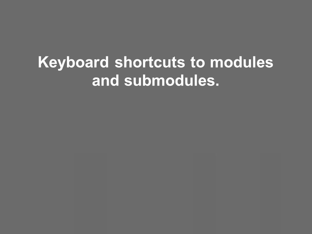 Keyboard shortcuts to modules and submodules.