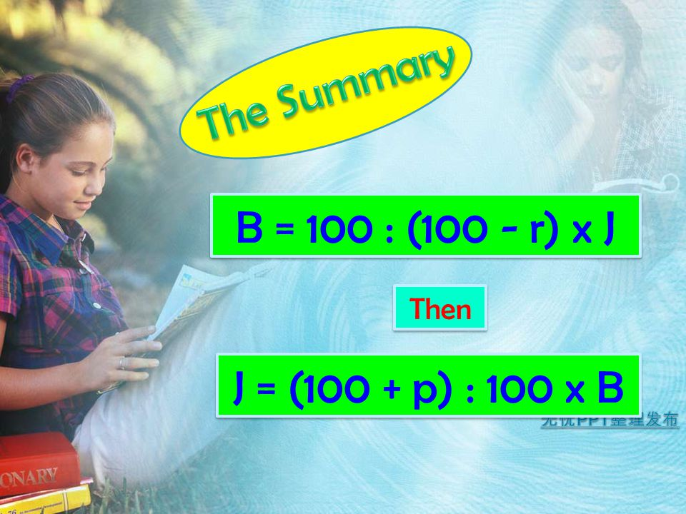 The Summary B = 100 : (100 - r) x J Then J = (100 + p) : 100 x B