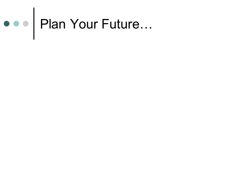 Plan Your Future…