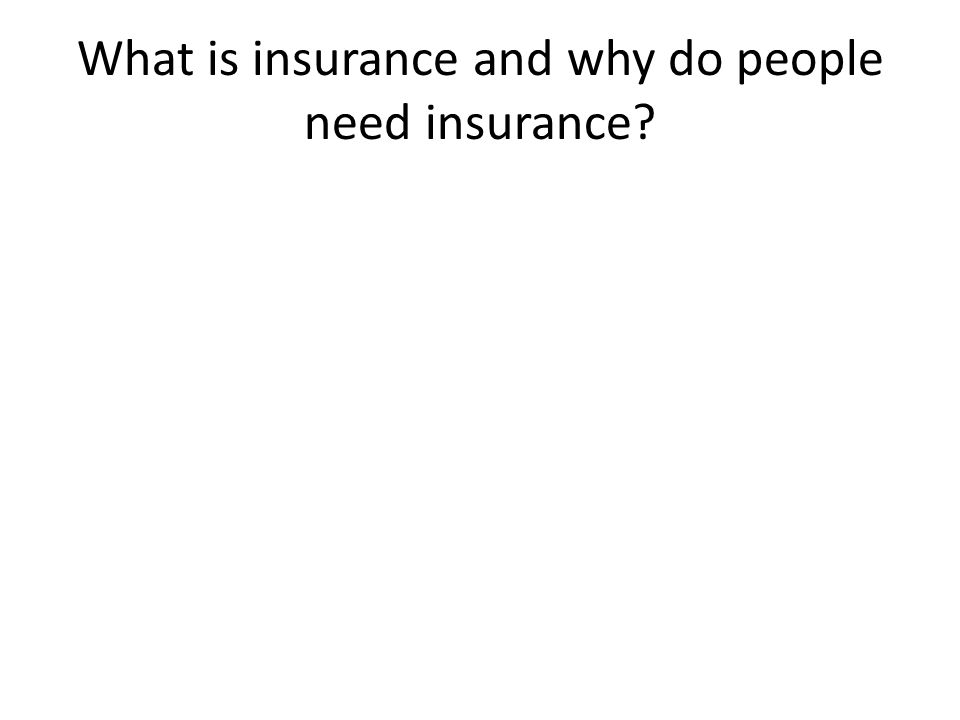 What is insurance and why do people need insurance
