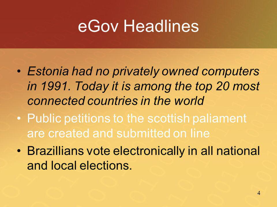 eGov Headlines Estonia had no privately owned computers in 1991. Today it is among the top 20 most connected countries in the world.