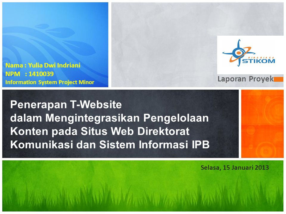Laporan Proyek Nama : Yulia Dwi Indriani. NPM : 1410039. Information System Project Minor.