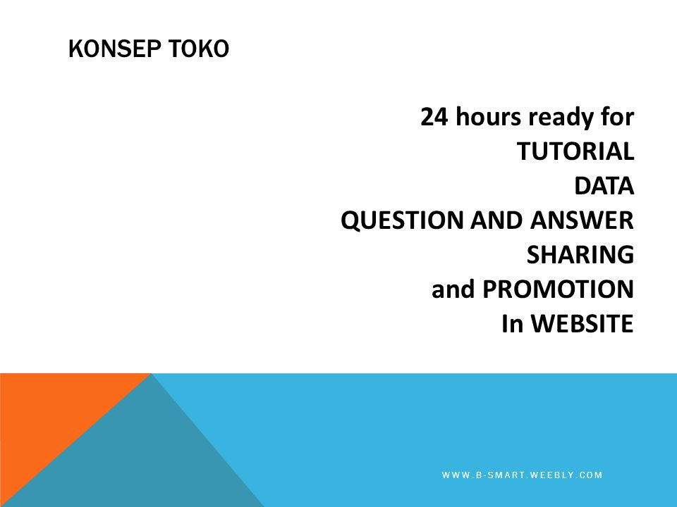 Konsep toko 24 hours ready for TUTORIAL DATA QUESTION AND ANSWER SHARING and PROMOTION In WEBSITE www.b-smart.weebly.com.