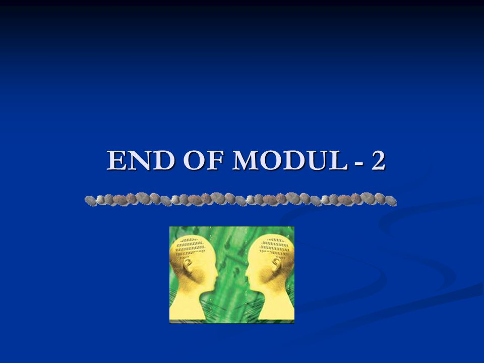 END OF MODUL - 2