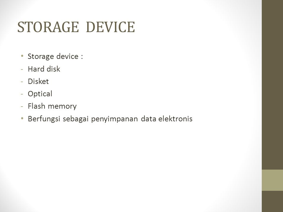 STORAGE DEVICE Storage device : Hard disk Disket Optical Flash memory