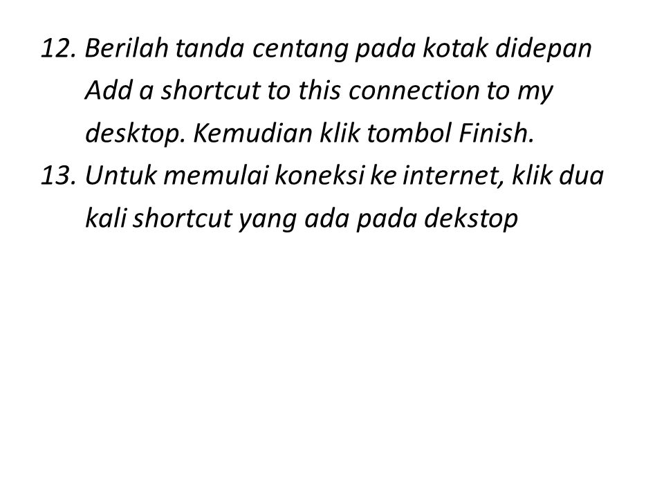 12. Berilah tanda centang pada kotak didepan Add a shortcut to this connection to my desktop.