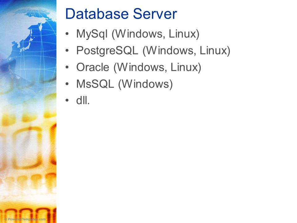 Database Server MySql (Windows, Linux) PostgreSQL (Windows, Linux)