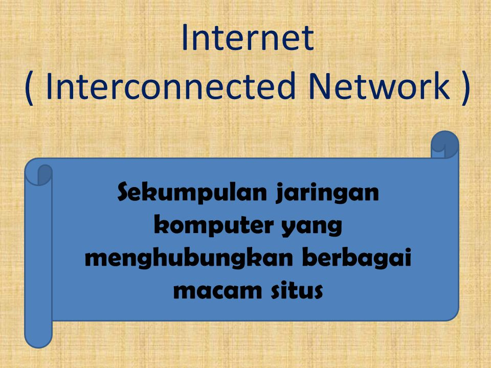 Internet ( Interconnected Network )