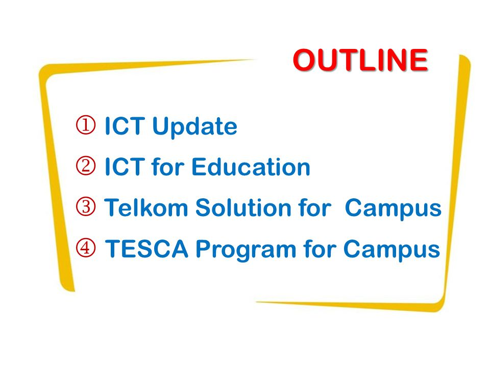 OUTLINE  ICT Update  ICT for Education  Telkom Solution for Campus