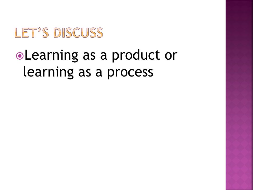 Learning as a product or learning as a process
