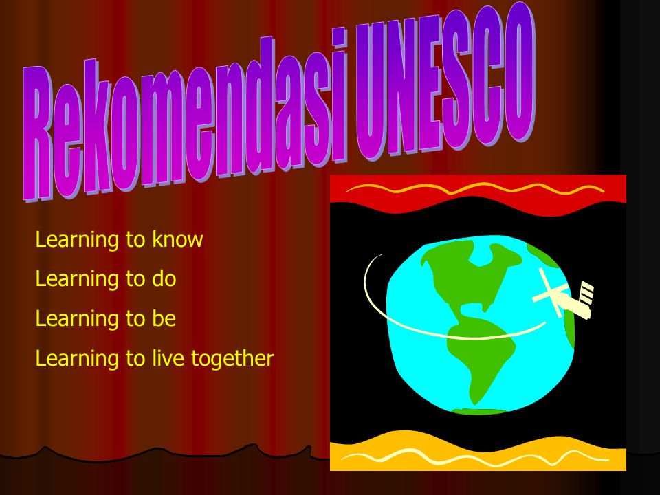 Rekomendasi UNESCO Learning to know Learning to do Learning to be