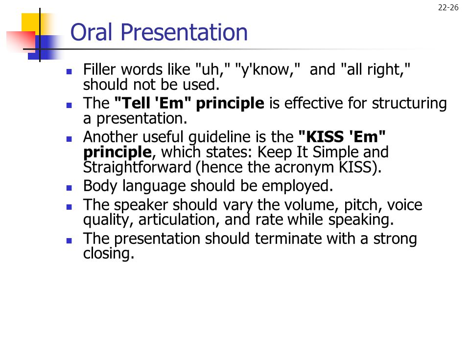 Oral Presentation Filler words like uh, y know, and all right, should not be used.