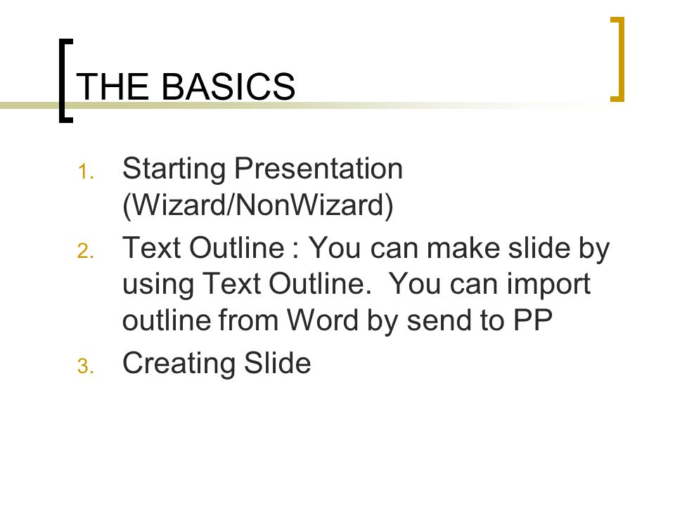 THE BASICS Starting Presentation (Wizard/NonWizard)