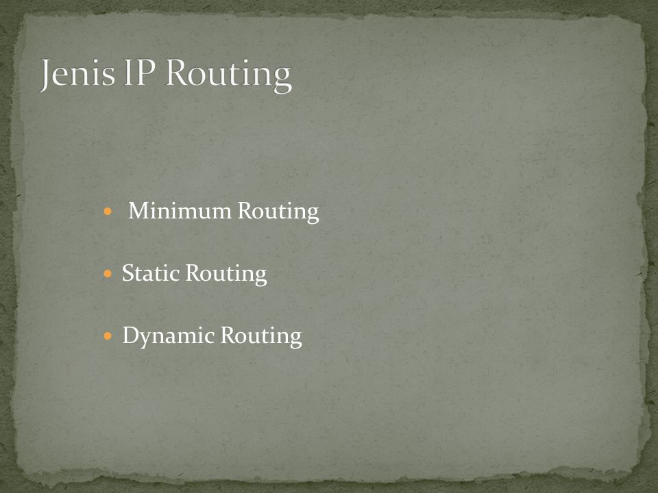 Jenis IP Routing Minimum Routing Static Routing Dynamic Routing