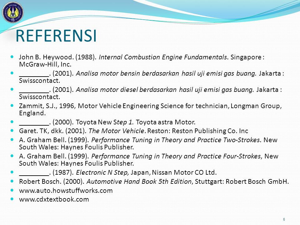 REFERENSI John B. Heywood. (1988). Internal Combustion Engine Fundamentals. Singapore : McGraw-Hill, Inc.