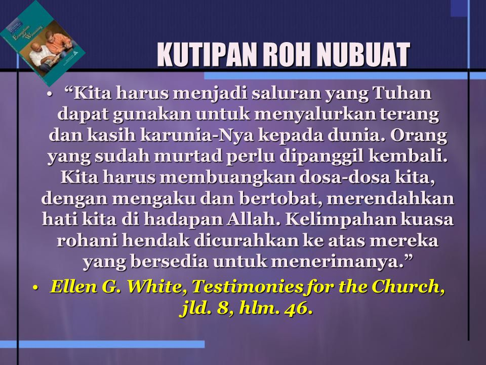 Ellen G. White, Testimonies for the Church, jld. 8, hlm. 46.