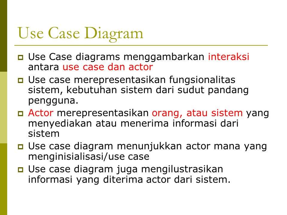 Use Case Diagram Use Case diagrams menggambarkan interaksi antara use case dan actor.