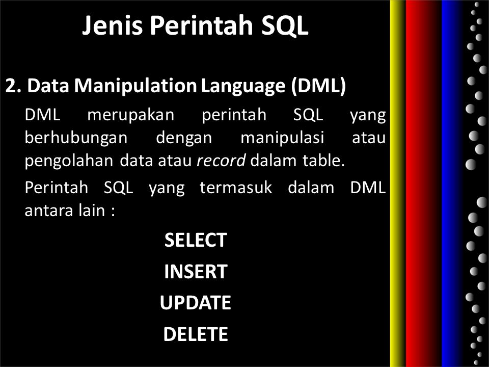 Jenis Perintah SQL 2. Data Manipulation Language (DML) SELECT INSERT