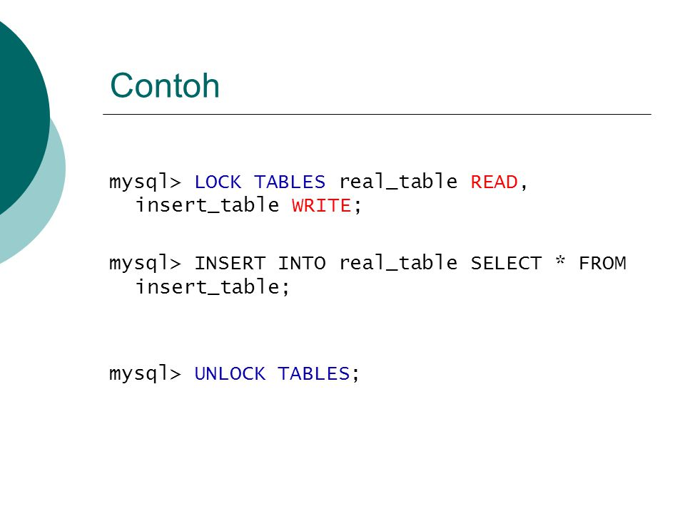 Contoh mysql> LOCK TABLES real_table READ, insert_table WRITE;