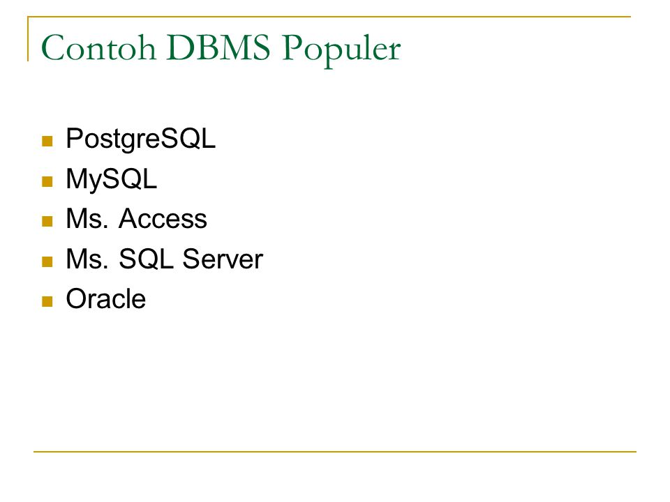 Contoh DBMS Populer PostgreSQL MySQL Ms. Access Ms. SQL Server Oracle