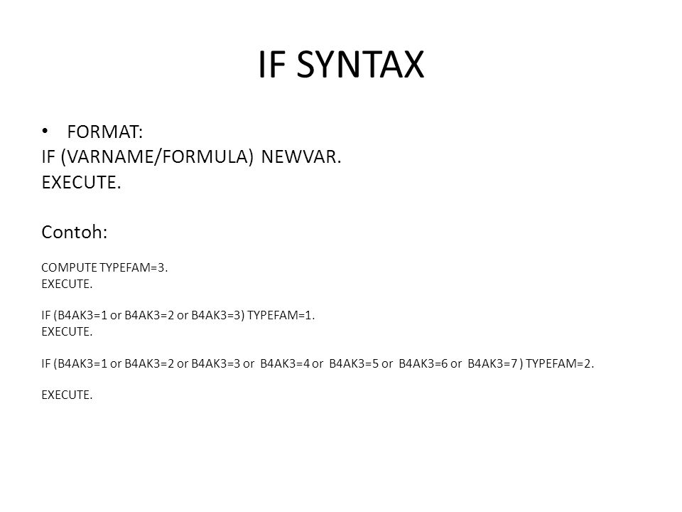 IF SYNTAX FORMAT: IF (VARNAME/FORMULA) NEWVAR. EXECUTE. Contoh: