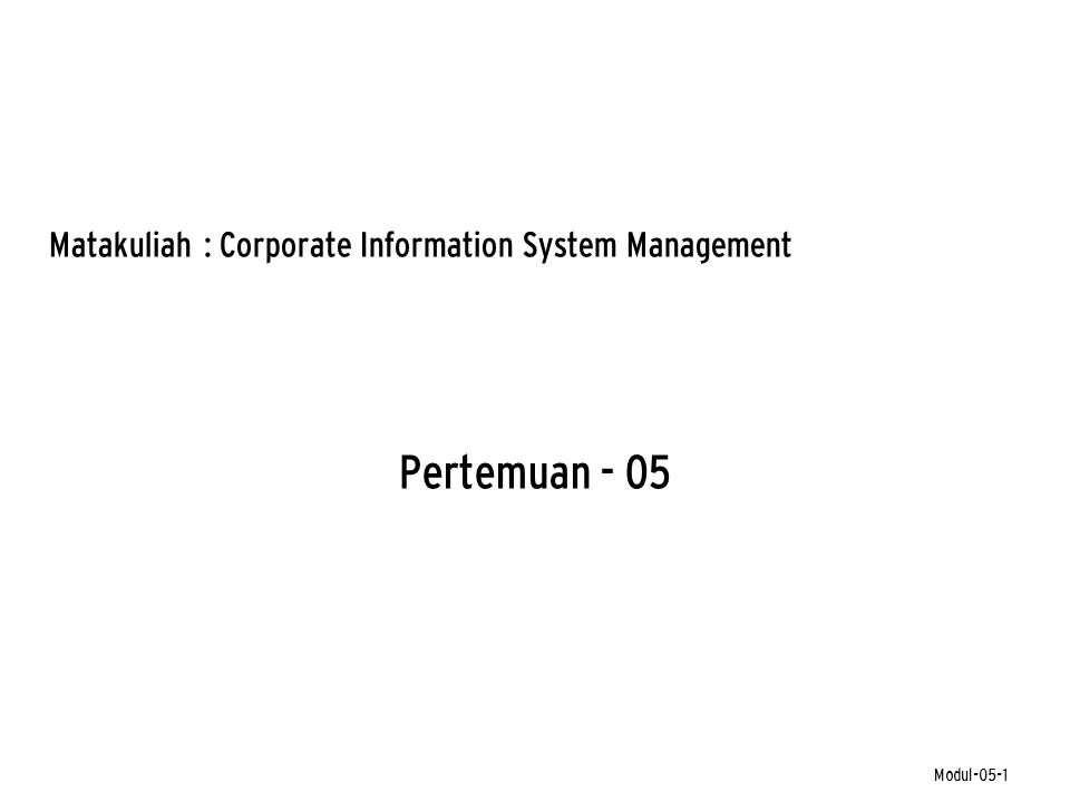 Matakuliah : Corporate Information System Management