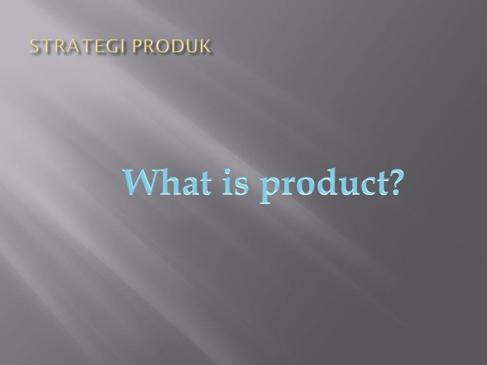 STRATEGI PRODUK What is product