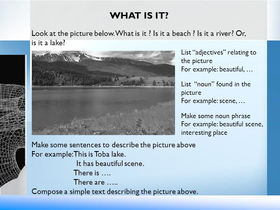 WHAT IS IT Look at the picture below. What is it Is it a beach Is it a river Or, is it a lake