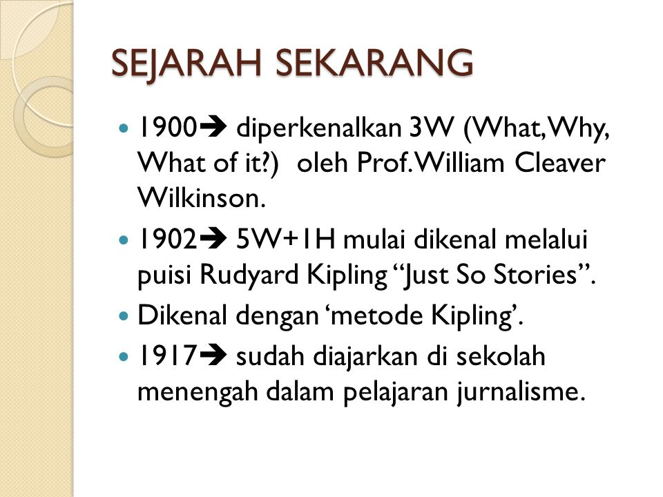 SEJARAH SEKARANG 1900 diperkenalkan 3W (What, Why, What of it ) oleh Prof. William Cleaver Wilkinson.