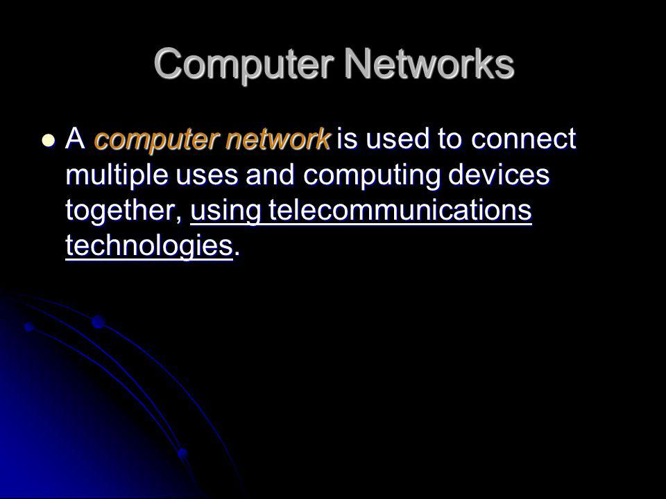 Computer Networks A computer network is used to connect multiple uses and computing devices together, using telecommunications technologies.