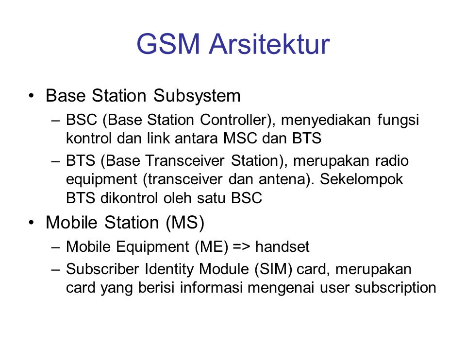 GSM Arsitektur Base Station Subsystem Mobile Station (MS)