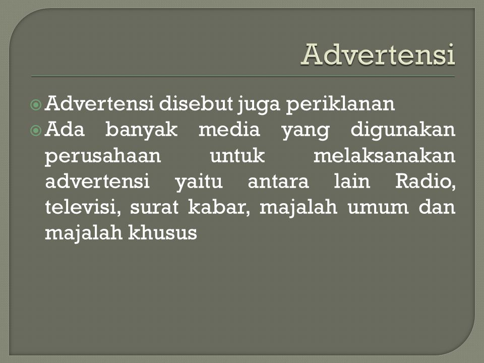 Advertensi Advertensi disebut juga periklanan