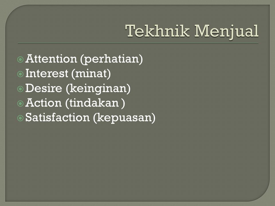 Tekhnik Menjual Attention (perhatian) Interest (minat)