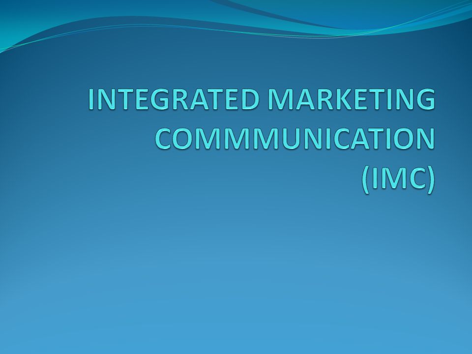 INTEGRATED MARKETING COMMMUNICATION (IMC)