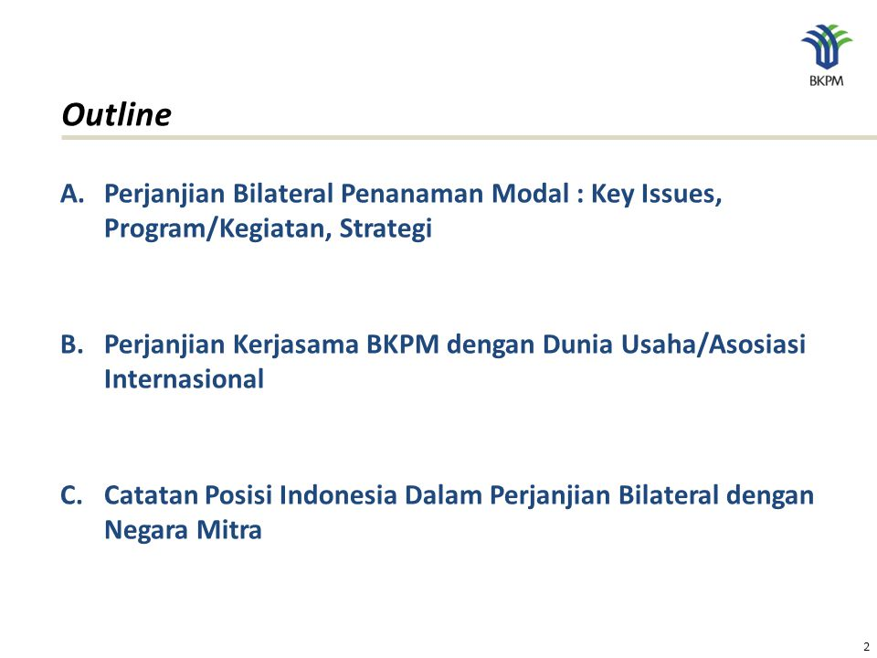 Outline Perjanjian Bilateral Penanaman Modal : Key Issues, Program/Kegiatan, Strategi.
